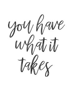 Have What It Takes Inspirational Poster, Motivational Print for Her You have what it takes.You have what it takes. Good Life Quotes, Work Quotes, Daily Quotes, Wisdom Quotes, Success Quotes, Quotes To Live By, Best Quotes, Anger Quotes, Go For It Quotes