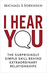 I Hear You: The Surprisingly Simple Skill Behind Extraordinary Relationships by Michael S. Sorensen| This self help book helps readers become more present in their interactions with others. They learn how to diffuse the tension that would otherwise lead to arguments; encourage others to be more open to their own views, and show support to those special people in their lives. All these skills show others that you acknowledge their presence in your life. | personal development books