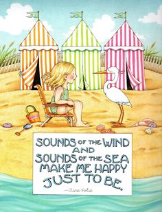 Sounds of the wind and sounds of the sea make me happy just to be.-> leads to Kindergarten Free Stuff Collaborative board Image:Mary Engelbreit Clip Art I Love The Beach, Mary Engelbreit, Summer Fun, Kindergarten, My Arts, Artwork, Sayings, Illustrations, Illustration Art