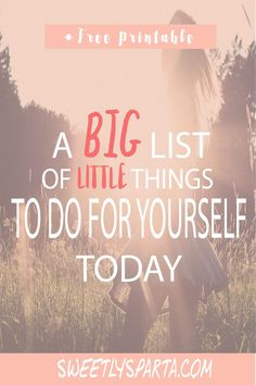 A big list of little things to do for yourself today! Plus, a gorgeous free watercolor inspirational printable @SweetlySparta.com