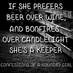 If she prefers beer over wine and bonfires over candlelight shes a keeper