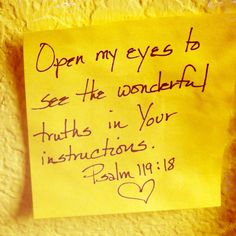 Psalm 119:18 ~ Open my eyes to see the wonderful truths in Your instructions....Oh how I love Your Word O Lord!!