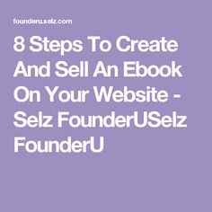 8 Steps To Create And Sell An Ebook On Your Website - Selz FounderUSelz FounderU