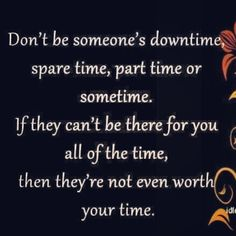 They're not even #worth your #time.. #life #inspiration #motivation #quotes
