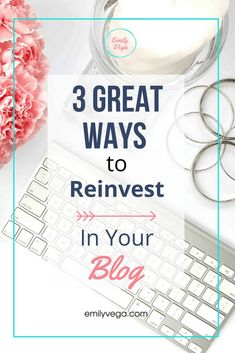 Three Ways to Reinvest in Your Blogging Business - Emily Vega