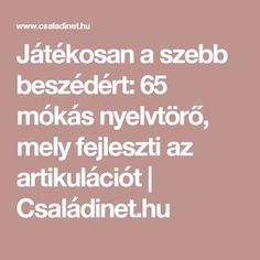 Játékosan a szebb beszédért: 65 mókás nyelvtörő, mely fejleszti az artikulációt | Családinet.hu Learning Methods, Home Learning, Toddler Meals, Toddler Activities, Dysgraphia, Kids Zone, Kids And Parenting, To My Daughter, Kindergarten