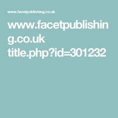 www.facetpublishing.co.uk title.php?id=301232