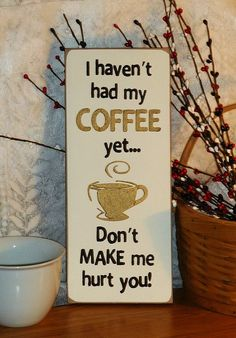 Hey, I found this really awesome Etsy listing at http://www.etsy.com/listing/78920626/i-havent-had-my-coffee-yet-dont-make-me