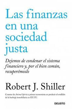 Las finanzas en una sociedad justa: Dejemos de condenar el sistema financiero y, por el bien común, recuperémoslo de Robert J. Shiller Shiller. Máis información no catálogo: http://kmelot.biblioteca.udc.es/record=b1489674~S1*gag