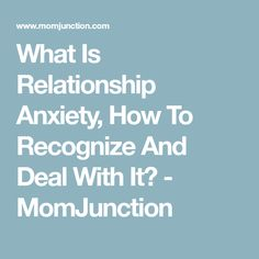 What Is Relationship Anxiety, How To Recognize And Deal With It? - MomJunction