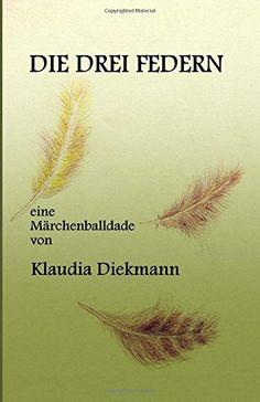 Die drei Federn: eine Maerchenballade von Klaudia Diekmann http://www.amazon.de/dp/1496050908/ref=cm_sw_r_pi_dp_UHdoxb06JVF8R