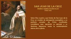 San Juan de la Cruz, Primer Carmelita Descalzo, Maestro en la Fe, Guía en los caminos del Espíritu, Doctor de la Iglesia y Patrón de los poetas de habla española