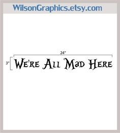 Were All Mad Here Font We're all mad here quote wall