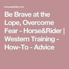 Be Brave at the Lope, Overcome Fear - Horse&Rider Signs Of Postpartum Depression, Horseback Riding Tips, Horse Saddle Pads, What Is Fear, Overcoming Anxiety, Horse Tips, Depression Treatment, Horse Training