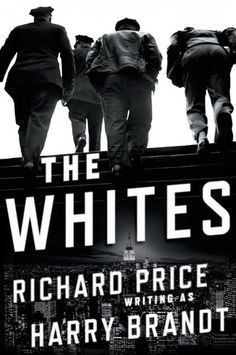 The Whites by Richard Price (writing as Harry Brandt) Finished June 2017