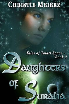 #Books #SciFiRomance | Daughters of Suralia (Tales of Tolari Space Book 2), by Christie Meierz