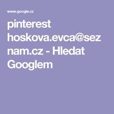 pinterest hoskova.evca@seznam.cz - Hledat Googlem