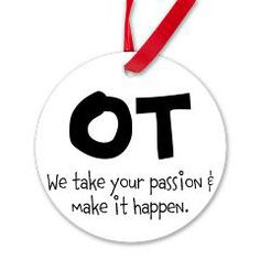 "OT Your Passion Ornament > OT ""Your Passion"" > NOVO 4 OT   Looking for the perfect thank you gift for your fieldwork supervisor or favorite professor? Or perhaps a totally awesome gift for your favorite OT graduate?  Check out NOVO 4OT's collection of occupational therapy advocacy gear!  —-> http://www.cafepress.com/novo4ot.1012787904"