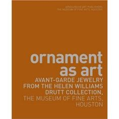 MFAH - Ornament as Art: Avant-Garde Jewelry from the Helen Williams Drutt Collection by Cindi Strauss Helen Williams, Houston Museum, Dream Library, Printed Pages, Museum Of Fine Arts, History Books, Modern Graphic Design, Jewelry Art, Jewelry Design