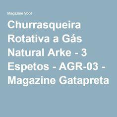 Churrasqueira Rotativa a Gás Natural Arke - 3 Espetos - AGR-03 - Magazine Gatapreta