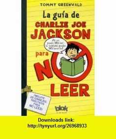 La guia de Charlie Joe Jackson para no leer (Spanish Edition) (9788493924256) Tommy Greenwald , ISBN-10: 8493924253  , ISBN-13: 978-8493924256 ,  , tutorials , pdf , ebook , torrent , downloads , rapidshare , filesonic , hotfile , megaupload , fileserve