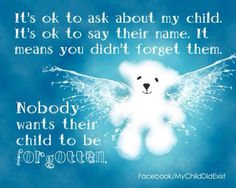 "Remembering the loss of a child. ""It's okay to ask!"" (www.facebook.com/mychilddidexist)"