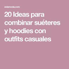 20 Ideas para combinar suéteres y hoodies con outfits casuales