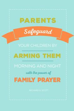 """Conference Quotes & Printables // """"Parents, safeguard your children by arming them morning and night with the power of family prayer."""" - Richard G. Scott"""