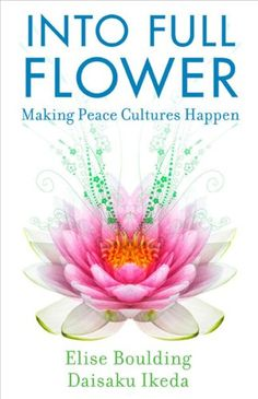 Into Full Flower: Making Peace Cultures Happen by Elise Boulding [5/30/14]