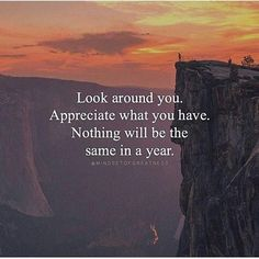 Positive Quotes : QUOTATION – Image : Quotes Of the day – Description Look around you. Appreciate what you have. Nothing will be the same in a year. Sharing is Power – Don't forget to share this quote ! - #Positive https://hallofquotes.com/2017/09/01/positive-quotes-look-around-you-appreciate-what-you-have-nothing-will-be-the-same-in-a-year/