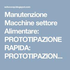 Manutenzione Macchine settore Alimentare: PROTOTIPAZIONE RAPIDA: PROTOTIPAZIONE RAPIDA: lavo...