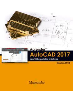 Aprender Autocad 2017 con 100 ejercicios prácticos / MEDIAactive Barcelona : Marcombo, ediciones técnicas, 2017