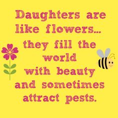 Daughters are like flowers quotes quote family quote family quotes daughter quotes