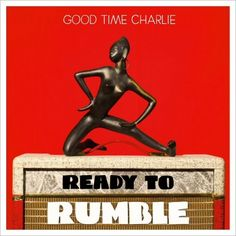 Good Time Charlie - Ready To Rumble (2017)