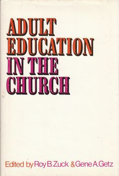 Adult Education in the Church by Roy Zuck & Gene Getz 1976 A to Z in Eduction