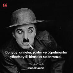 Dünyayı anneler, şairler ve öğretmenler yönetseydi, kimseler sızlanmazdı. - Charlie Chaplin (Kaynak: Instagram - neokumali) #sözler #anlamlısözler #güzelsözler #manalısözler #özlüsözler #alıntı #alıntılar #alıntıdır #alıntısözler #şiir #edebiyat
