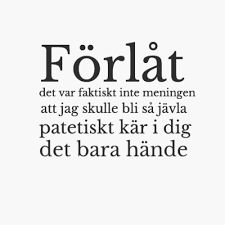 "Bildresultat för svenska citat ""SORRY, it wasn't the plan that I would fall so freaking, pathetically in love with you it just happened""🇬🇧 Smile Quotes, Sad Quotes, Best Quotes, Love Quotes, Qoutes About Love, Quotes About Moving On, Swedish Quotes, Sad Texts, Deeper Life"