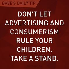 """""""Don't let advertising and consumerism rule your children. Take a stand."""" - Dave Ramsey"""