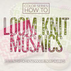How to do Mosaic colorwork on the loom. This post is for loom knitters.