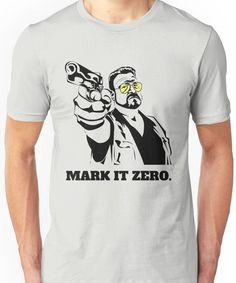 Mark It Zero - Walter Sobchak Big Lebowski shirt Unisex T-Shirt