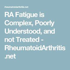 RA Fatigue is Complex, Poorly Understood, and not Treated - RheumatoidArthritis.net