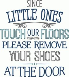 Remove Shoes Sign Since Little Fingers Touch Our Floors