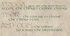 """Asatru Serenity prayer - where's the part about """" and _____ give me the strength to beat the stupid bastard back to Audhulma's droppings."""""""