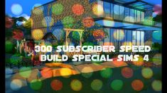 300 subscribers speed build special sims 4