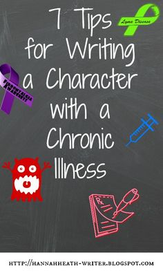 7 Tips for Writing a Character with a Chronic Illness - Chronic illness isn't a popular topic in fiction. This is mostly because illness is hard to write about and many authors don't even know where to begin. But, really, all you need is a jumping-off point. Here are 7 pointers to keep in mind when writing chronically ill characters: