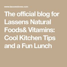 The official blog for Lassens Natural Foods& Vitamins: Cool Kitchen Tips and a Fun Lunch