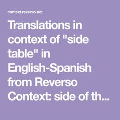 "Translations in context of ""side table"" in English-Spanish from Reverso Context: side of the table Advertising Words, Rude Words, German English, Elapsed Time, Learning Spanish, Table, Mesas De Luz, Learn Spanish"