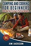 Free Kindle Book -   Camping: And : Cooking: For Beginners: Tools, And, Tips, To, Living, In The, Great Outdoors, (Meals, Hiking, Bush craft, Tents, Sleeping Bags,Everyday ... Life, Outdoor Adventure, RV) Book 1)