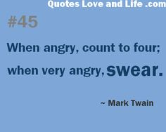 life quotes when angry count to four mark twain Favorite Quotes, Best Quotes, Love Quotes, Funny Quotes, Inspirational Quotes, Love Life, My Love, Say That Again, Words Worth