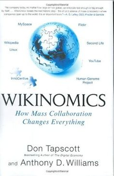 Wikinomics- How Mass Collaboration Changes Everything by Don Tapscott, Anthony D. Williams  http://www.bookscrolling.com/the-35-best-books-for-geeks-nerds/